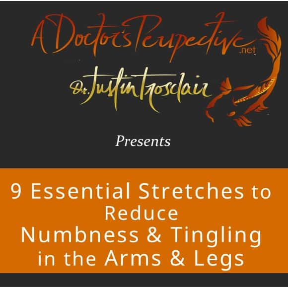 9 essential stretches to reduce numbness and tingling in the arms and legs A Doctors Perspective