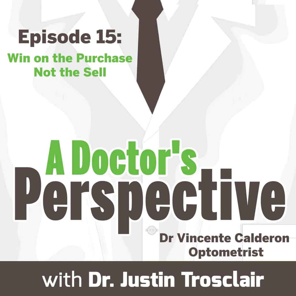 a Doctors Perspective e15 Win on the Purchase Not the Sell Vincente calderon do