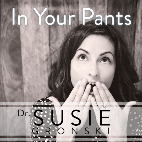 in your pants podcast susie Gronski