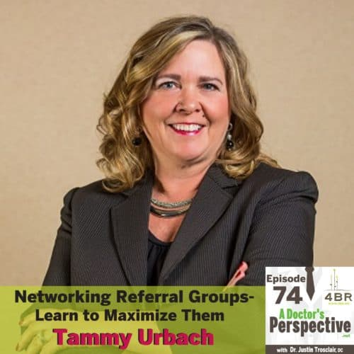 E 74 a doctors perspective Networking Referral Groups Tammy Urbach 4br