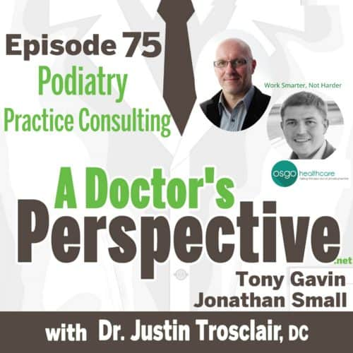 e 75 a doctors perspecticve shownotes podiatry osgo work smarter small and gavin