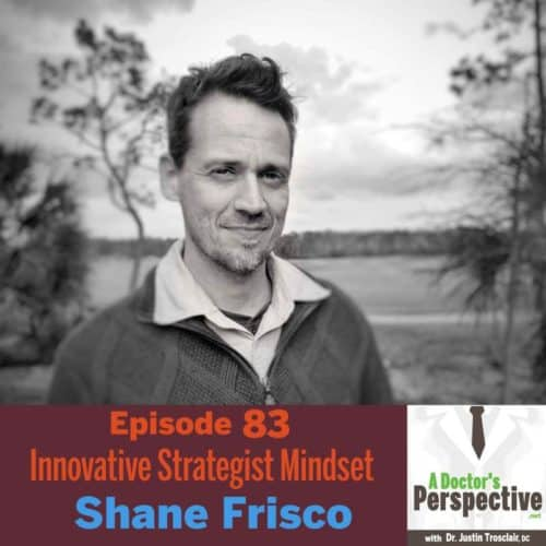 e 83 a Doctors Perspective labcoat shownotes strategist mindset shane frisco trosclair sm