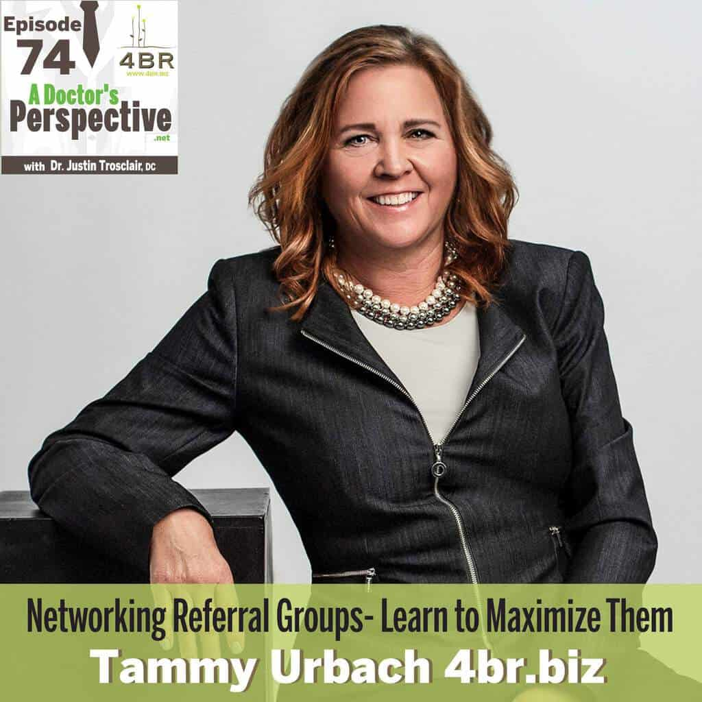 E 74 a doctors perspective Networking Referral Groups Tammy Urbach 4br biz