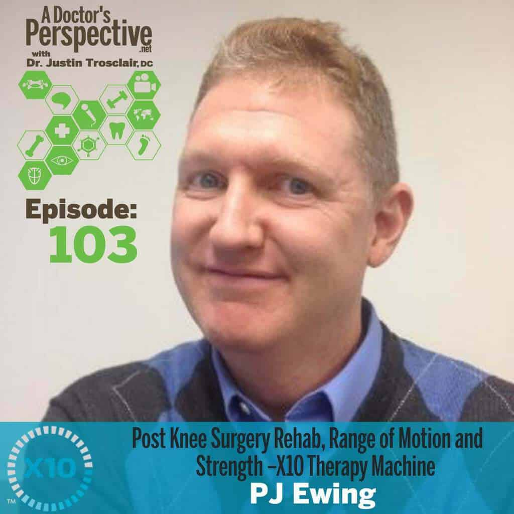 103 a doctors perspective x10 knee rehab PJ Ewing