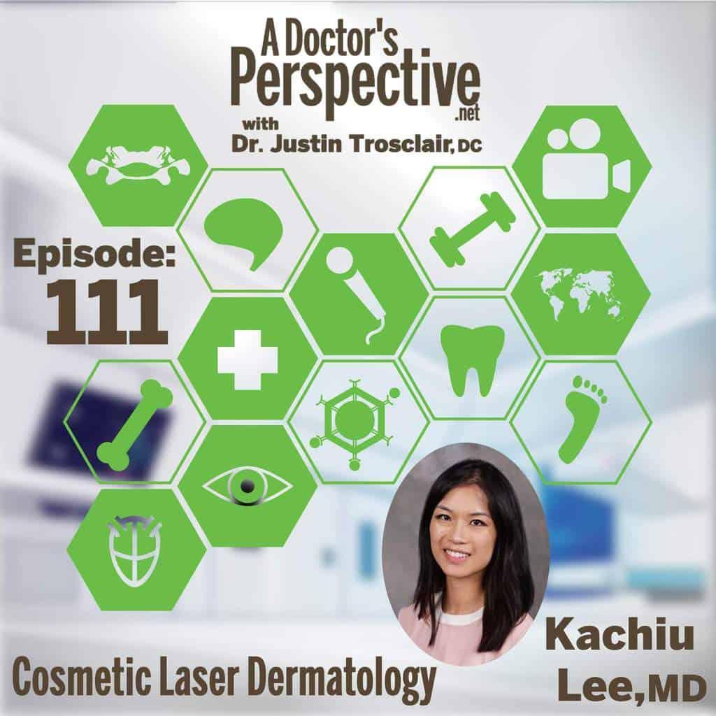 a doctors perspective e 111 kachiu lee md dermatology cosmetic laser