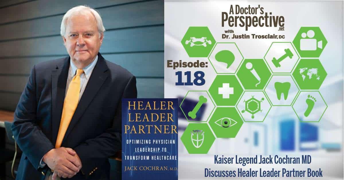 e 118 jack cochran kaiser permanente healer leader partner a doctors perspective podcast