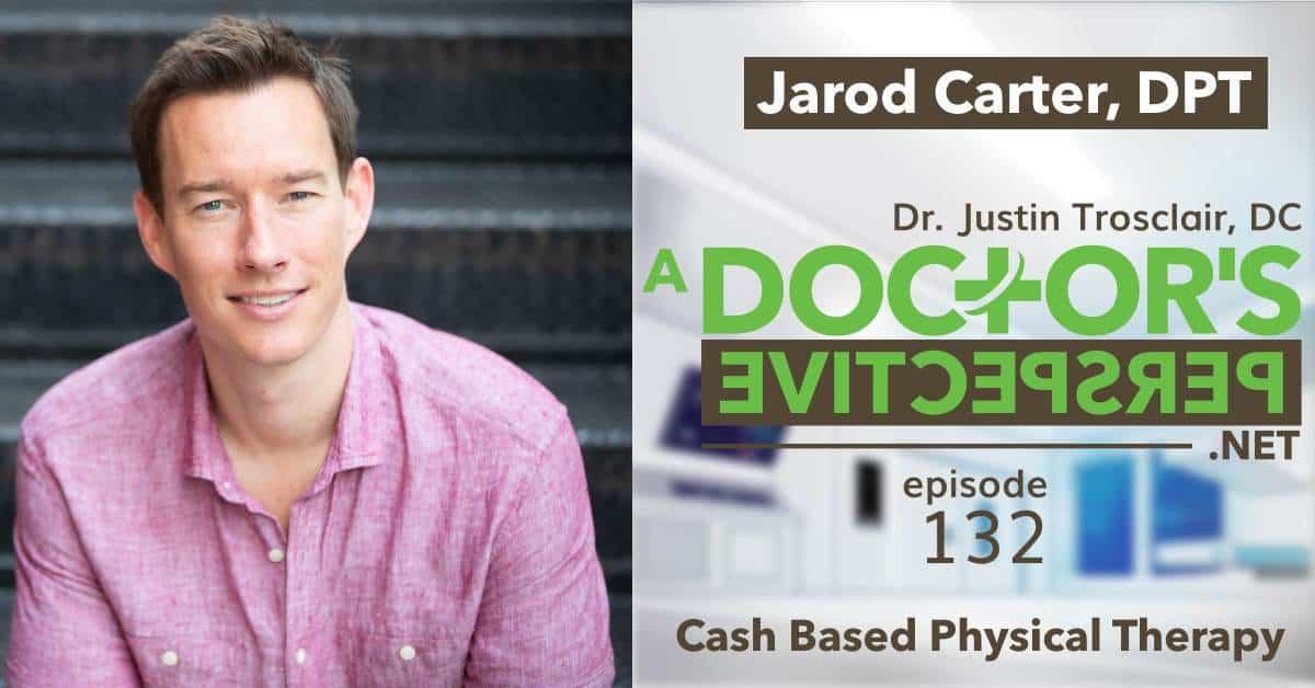 a doctors perspective e 132 jarod carter dpt cash based fb