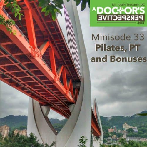 a doctors perspective minisode 33 justin trosclair Pilates, PT and Bonuses