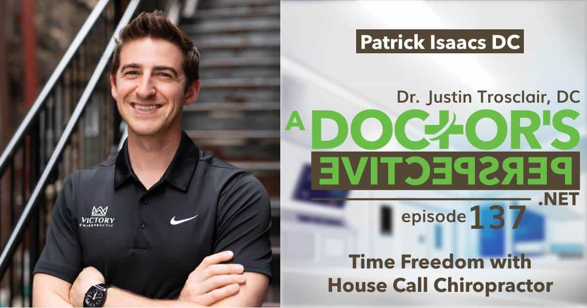 a doctors perspective e137 time freedom house call chiro patrick isaacs victory jc