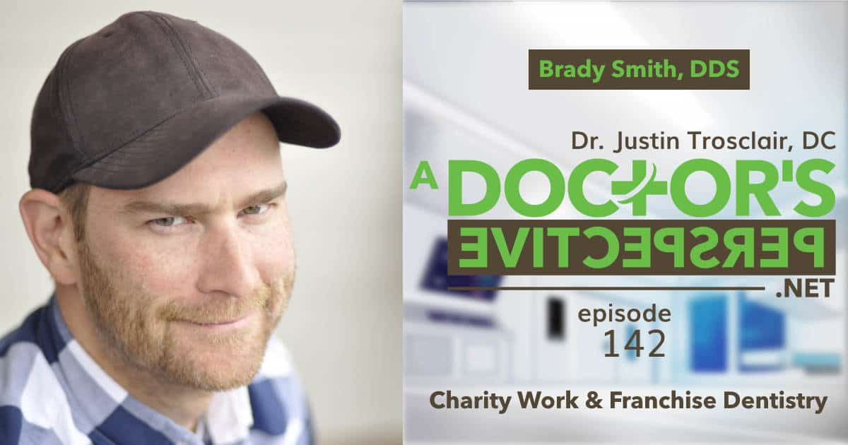 142 a doctors perspective charity and franchise dentist brady smith long