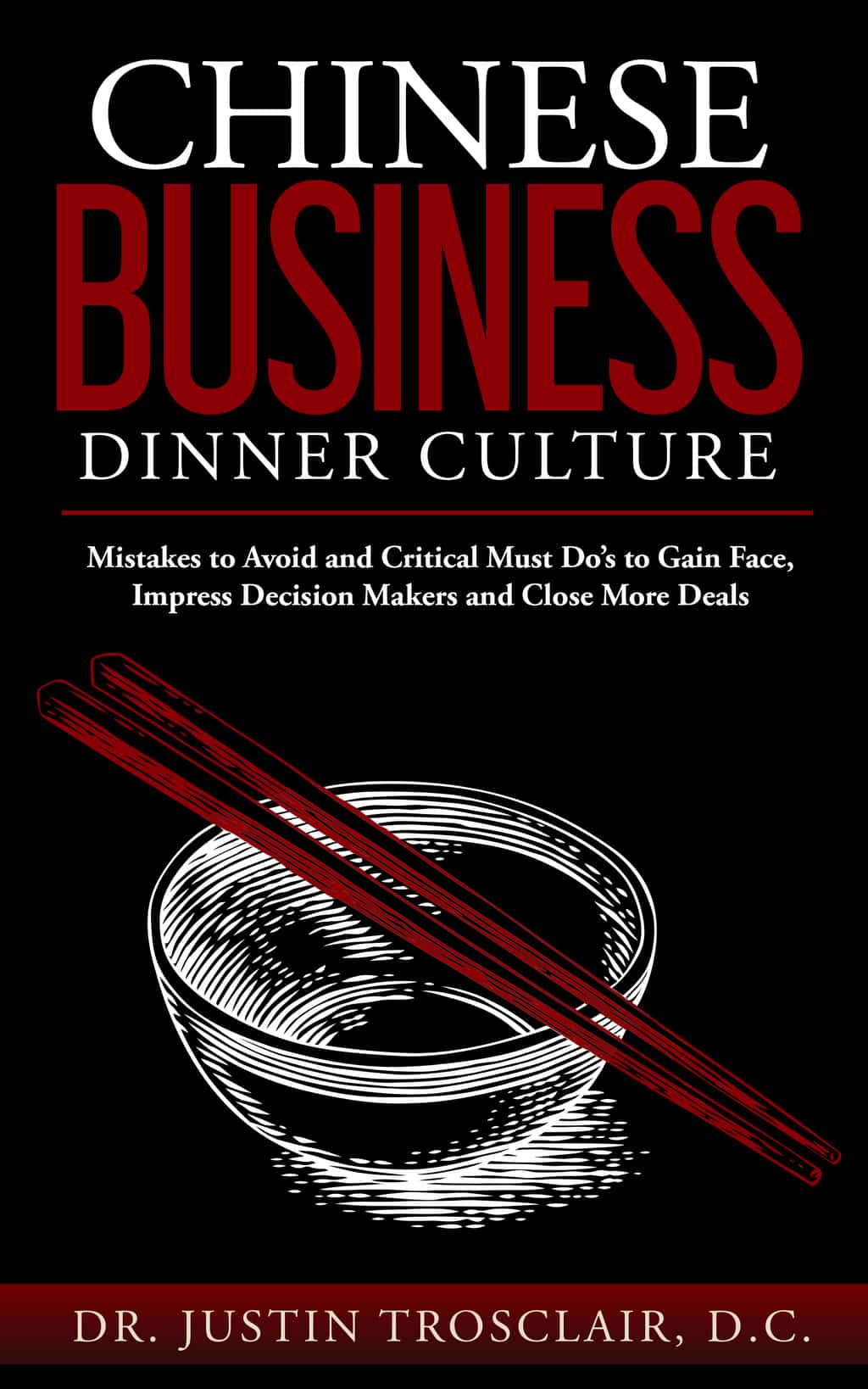 Chinese Business Dinner Culture Mistakes to Avoid and Critical Must Do's to Gain Face, Impress Decision Makers and Close More Deals