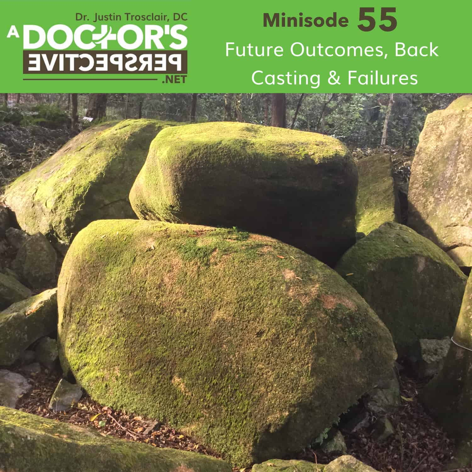a doctors perspective minisode M 55 justin trosclair Future Outcomes Back Casting Failures
