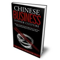 Chinese Business Dinner Culture: Mistakes to Avoid and Critical Must Do's to Gain Face, Impress Decision Makers and Close More Deals 3d cover